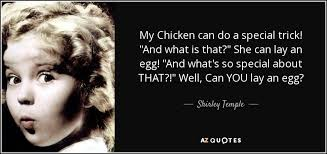 """Shirley Temple quote: My Chicken can do a special trick! """"And what is..."""
